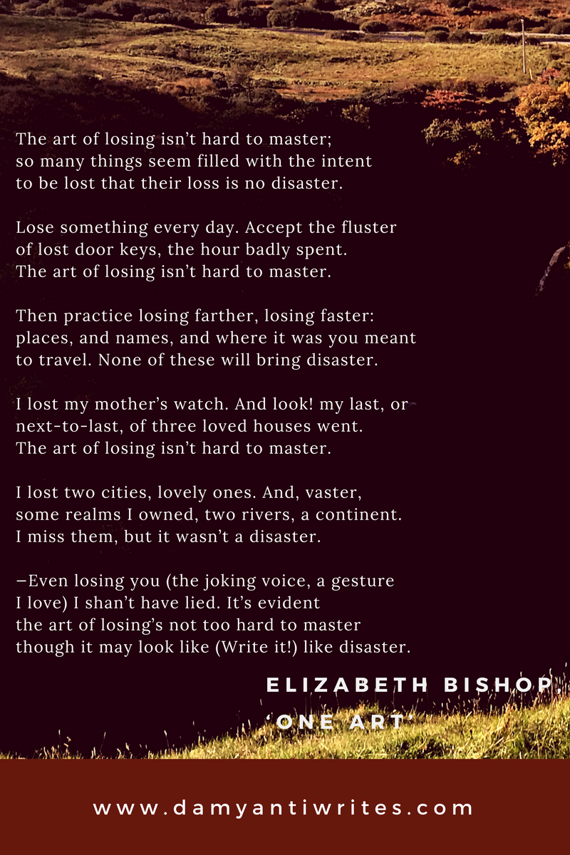 "the acceptance of loss in one art a poem by elizabeth bishop But shaughnessy's poem isn't about loss—it's about  ""artless,"" also made me think of bishop's ""one art""  we get to witness her acceptance of."